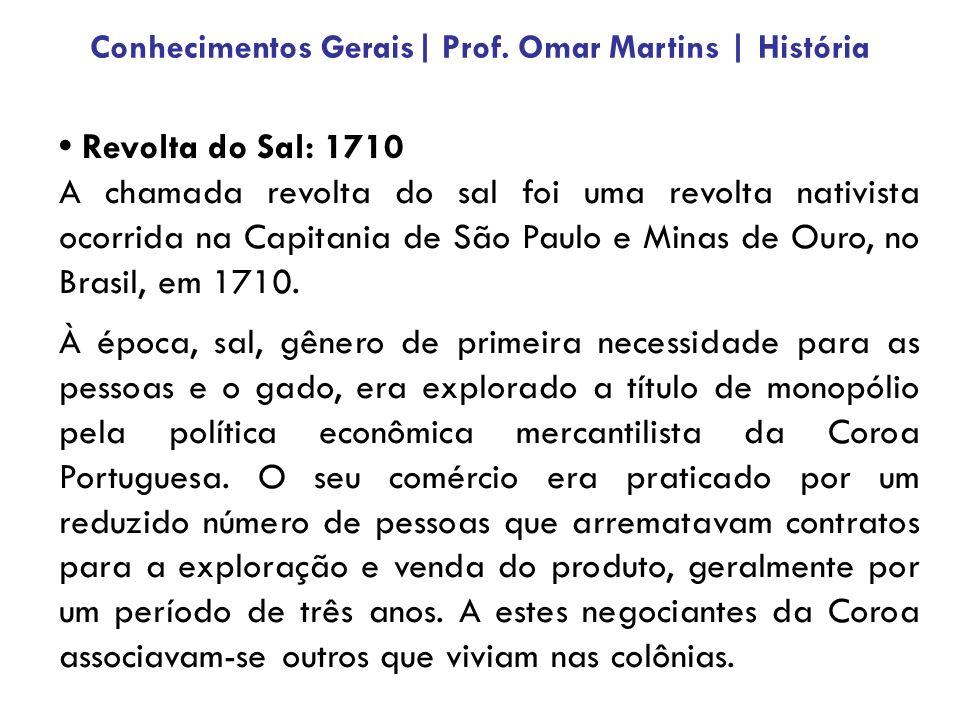 Revolta do Sal: 1710 A chamada revolta do sal foi uma revolta nativista ocorrida na Capitania de São Paulo e Minas de Ouro, no Brasil, em 1710.