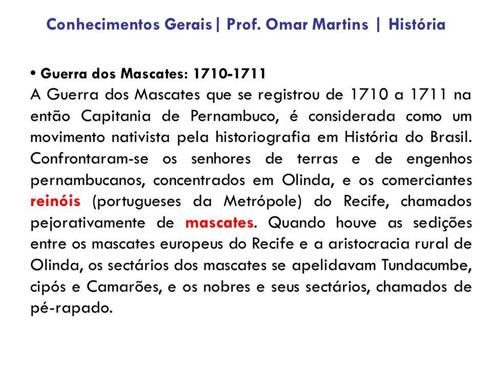 Guerra dos Mascates: 1710-1711 A Guerra dos Mascates que se registrou de 1710 a 1711 na então Capitania de Pernambuco, é considerada como um movimento nativista pela historiografia em História do Brasil.
