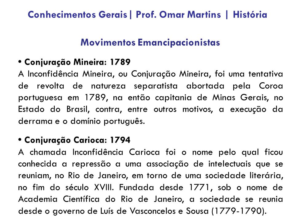 Movimentos Emancipacionistas Conjuração Mineira: 1789 A Inconfidência Mineira, ou Conjuração Mineira, foi uma tentativa de revolta de natureza separatista abortada pela Coroa portuguesa em 1789, na então capitania de Minas Gerais, no Estado do Brasil, contra, entre outros motivos, a execução da derrama e o domínio português.