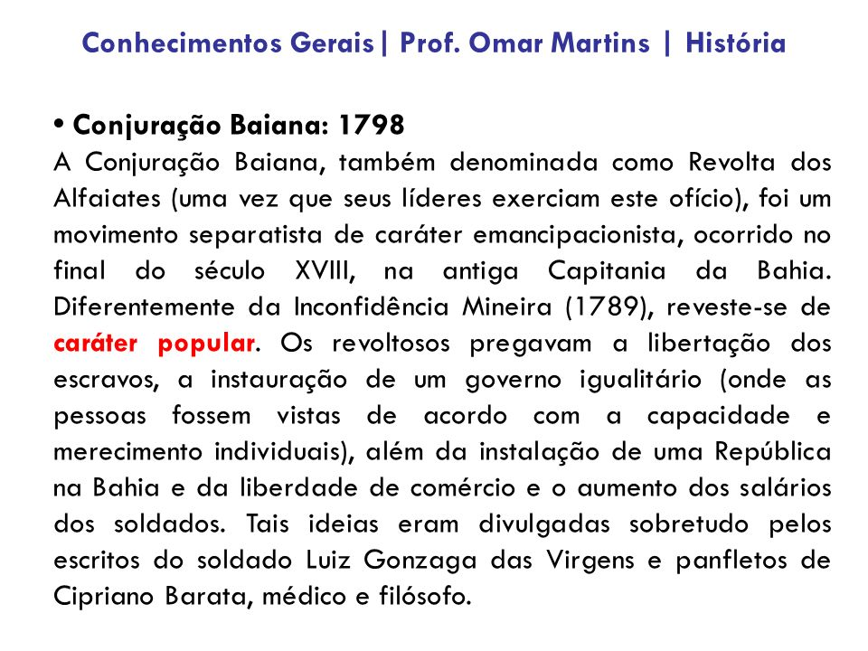 Conjuração Baiana: 1798 A Conjuração Baiana, também denominada como Revolta dos Alfaiates (uma vez que seus líderes exerciam este ofício), foi um movimento separatista de caráter emancipacionista, ocorrido no final do século XVIII, na antiga Capitania da Bahia.