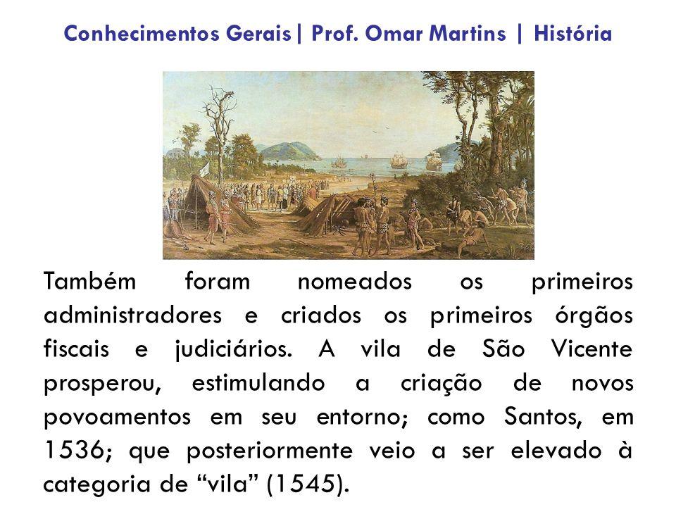 Século XVI Século XVII Século XVIII Conhecimentos Gerais  Prof. Omar Martins   História