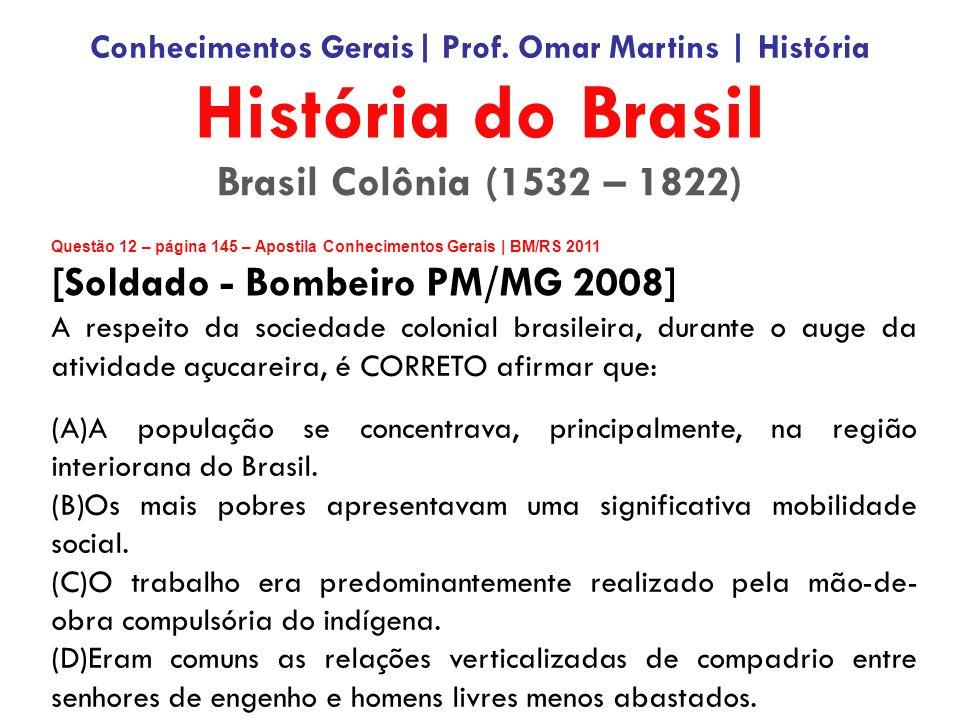 Questão 12 – página 145 – Apostila Conhecimentos Gerais | BM/RS 2011 [Soldado - Bombeiro PM/MG 2008] A respeito da sociedade colonial brasileira, durante o auge da atividade açucareira, é CORRETO afirmar que: (A)A população se concentrava, principalmente, na região interiorana do Brasil.