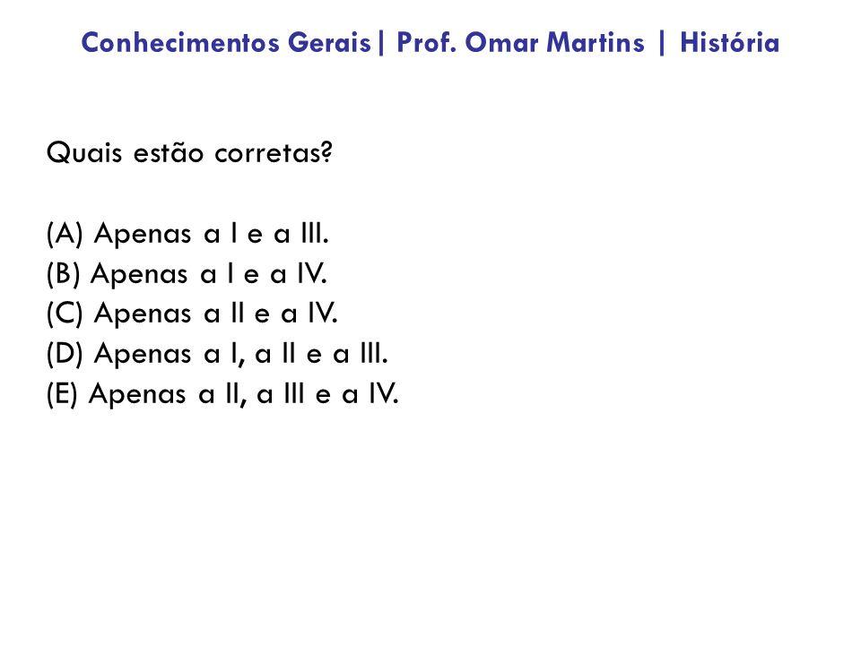 Quais estão corretas.(A) Apenas a I e a III. (B) Apenas a I e a IV.