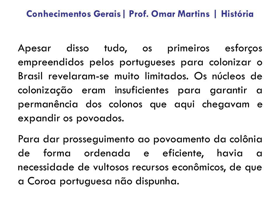 Apesar disso tudo, os primeiros esforços empreendidos pelos portugueses para colonizar o Brasil revelaram-se muito limitados.