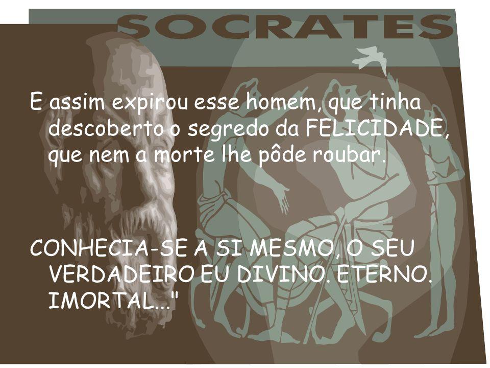 Ao que o filósofo, semiconsciente, murmurou: - Já te disse, amigo, ninguém pode enterrar Sócrates... Quanto a esse invólucro, enterrai-o onde quiserde