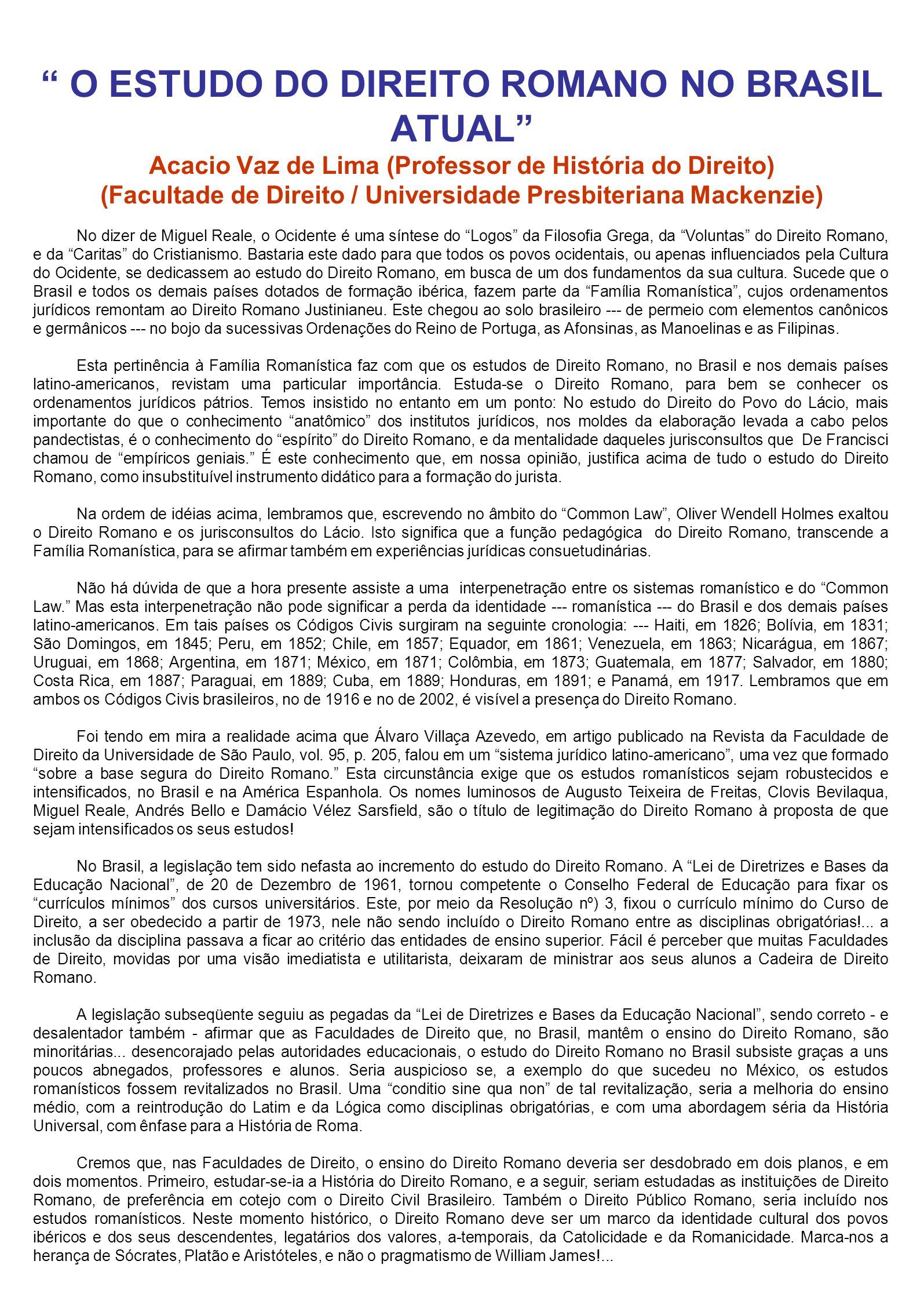 O ESTUDO DO DIREITO ROMANO NO BRASIL ATUAL Acacio Vaz de Lima (Professor de História do Direito) (Facultade de Direito / Universidade Presbiteriana Ma