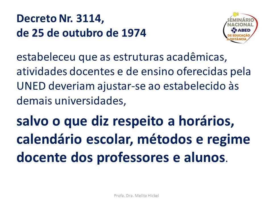 justificativa para essa opção de modelo único ou exclusivamente a distância não [...] sobrecarregar as Universidades existentes com esta nova especifi