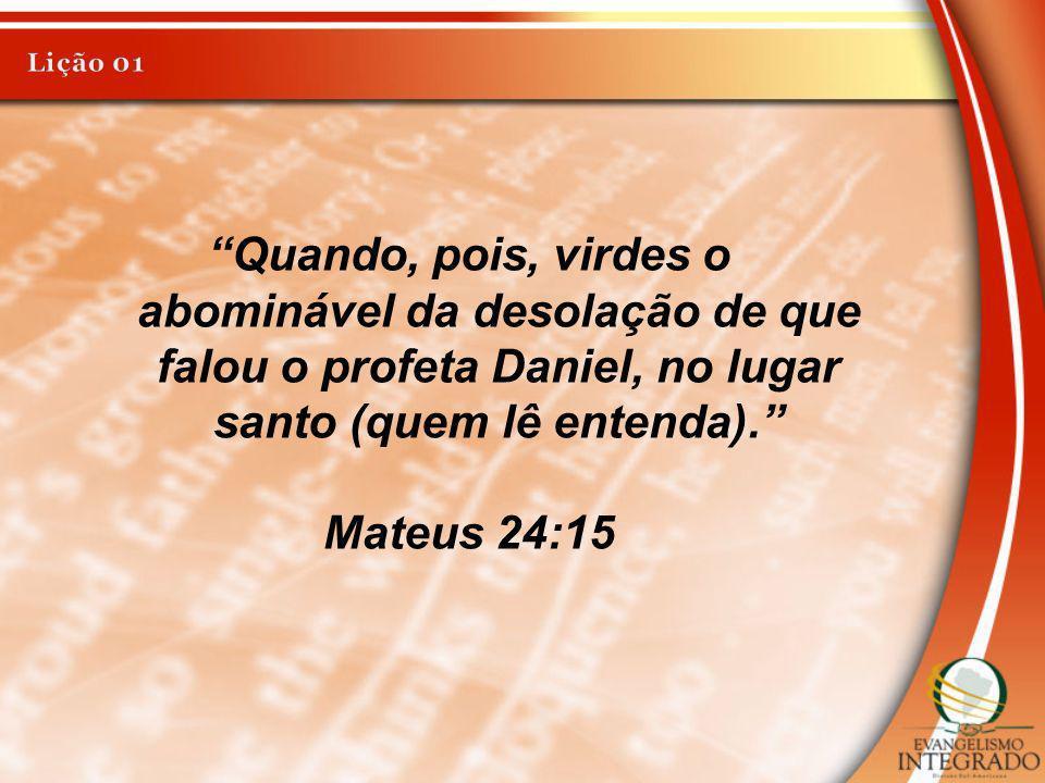 Quando, pois, virdes o abominável da desolação de que falou o profeta Daniel, no lugar santo (quem lê entenda). Mateus 24:15
