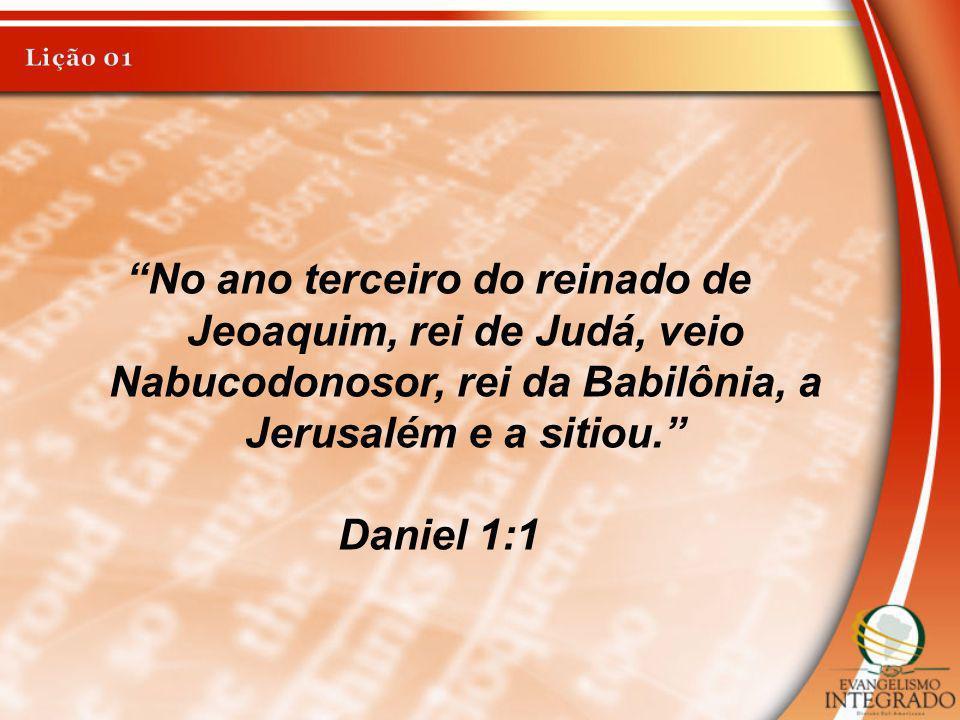 No ano terceiro do reinado de Jeoaquim, rei de Judá, veio Nabucodonosor, rei da Babilônia, a Jerusalém e a sitiou. Daniel 1:1