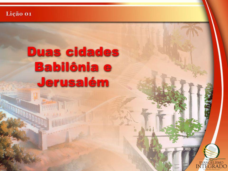 Duas cidades Babilônia e Jerusalém Duas cidades Babilônia e Jerusalém