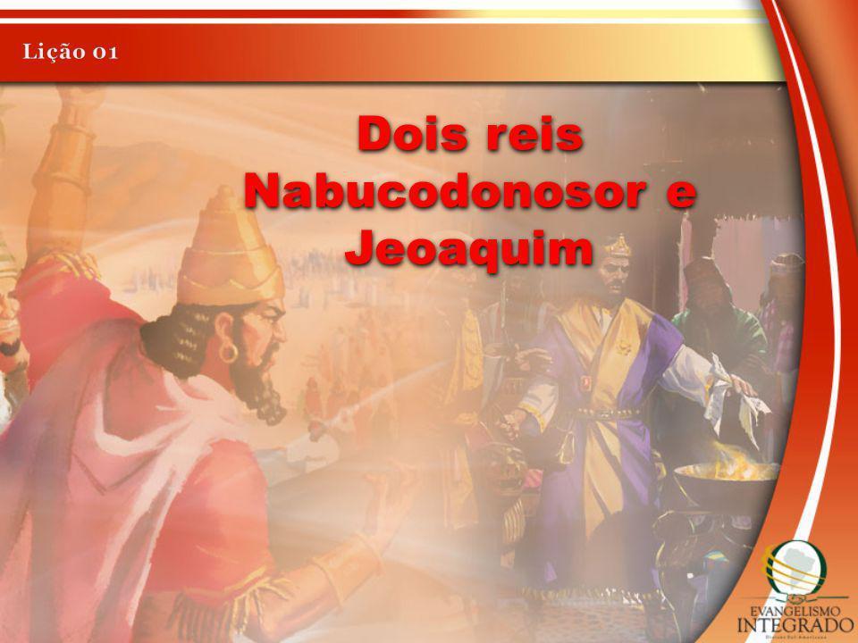 Dois reis Nabucodonosor e Jeoaquim Dois reis Nabucodonosor e Jeoaquim