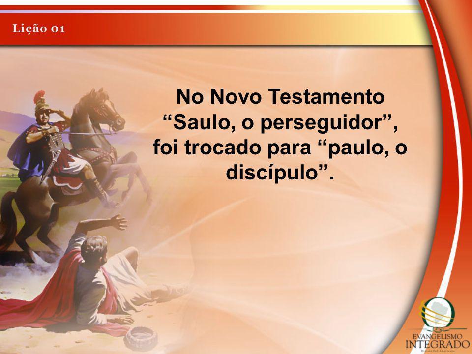 No Novo Testamento Saulo, o perseguidor, foi trocado para paulo, o discípulo.