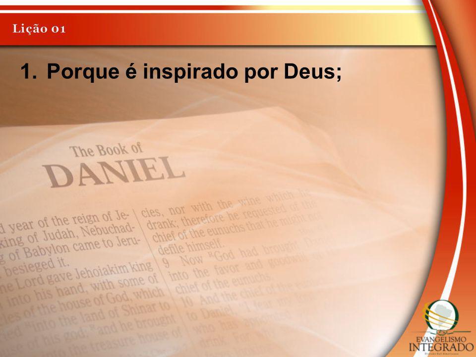 1.Porque é inspirado por Deus;