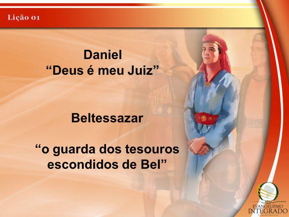 Daniel Deus é meu Juiz Beltessazar o guarda dos tesouros escondidos de Bel