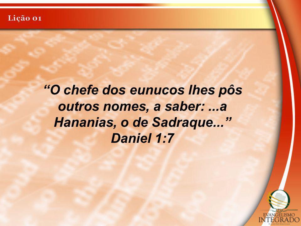 O chefe dos eunucos lhes pôs outros nomes, a saber:...a Hananias, o de Sadraque... Daniel 1:7