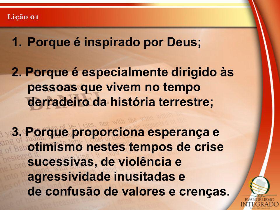 1.Porque é inspirado por Deus; 2. Porque é especialmente dirigido às pessoas que vivem no tempo derradeiro da história terrestre; 3. Porque proporcion