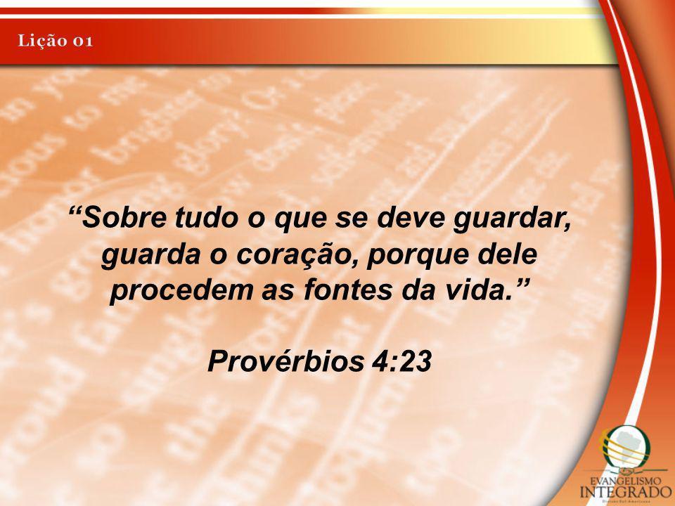 Sobre tudo o que se deve guardar, guarda o coração, porque dele procedem as fontes da vida. Provérbios 4:23