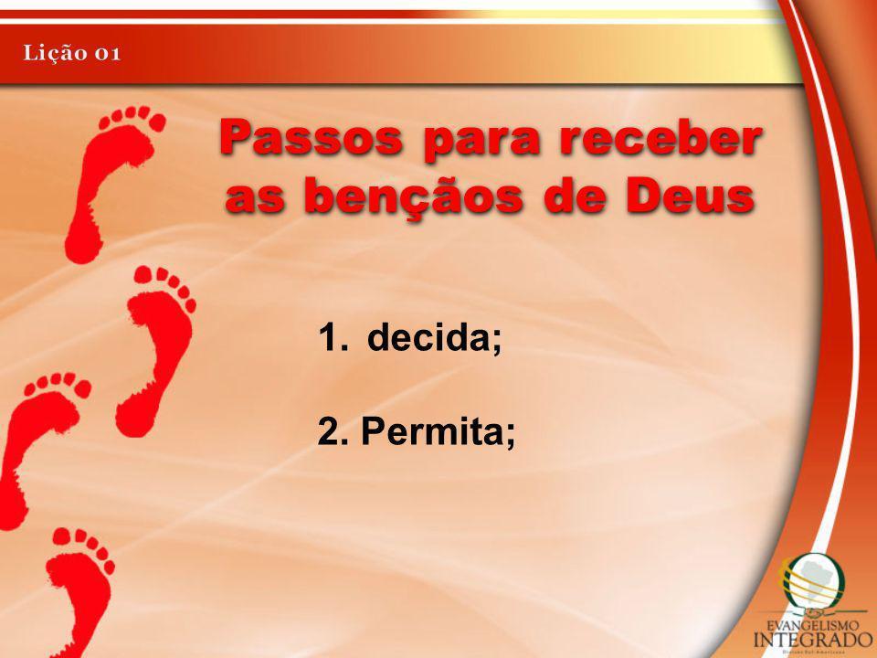 Passos para receber as bençãos de Deus 1.decida; 2. Permita;