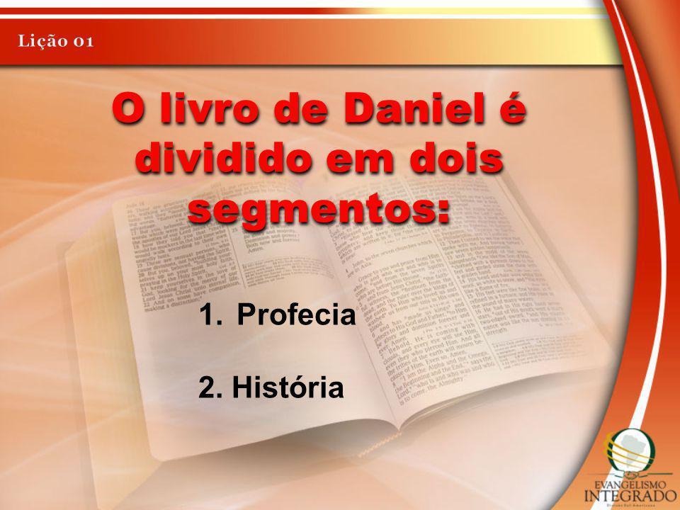 O livro de Daniel é dividido em dois segmentos: 1.Profecia 2. História