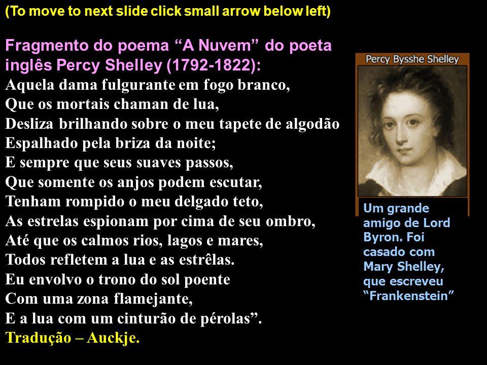 (Tradução para português próximo slide – para passar clique na pequena seta abaixo à esquerda) Fragment of the poem The Cloud by British poet Percy Sh