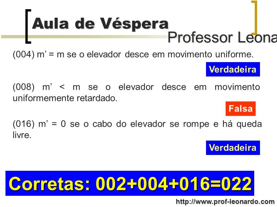 Professor Leonardo Aula de Véspera http://www.prof-leonardo.com (004) m = m se o elevador desce em movimento uniforme.