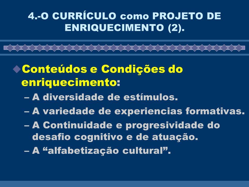 4.-O CURRÍCULO como PROJETO DE ENRIQUECIMENTO (2). Conteúdos e Condições do enriquecimento: –A diversidade de estímulos. –A variedade de experiencias