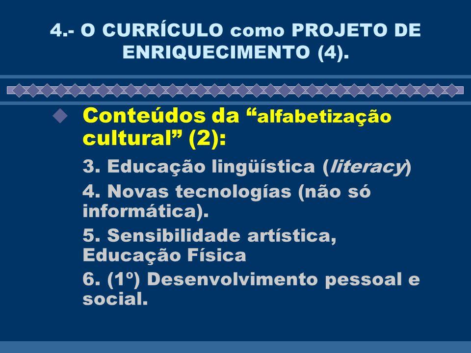 4.- O CURRÍCULO como PROJETO DE ENRIQUECIMENTO (4). Conteúdos da alfabetização cultural (2): 3. Educação lingüística (literacy) 4. Novas tecnologías (