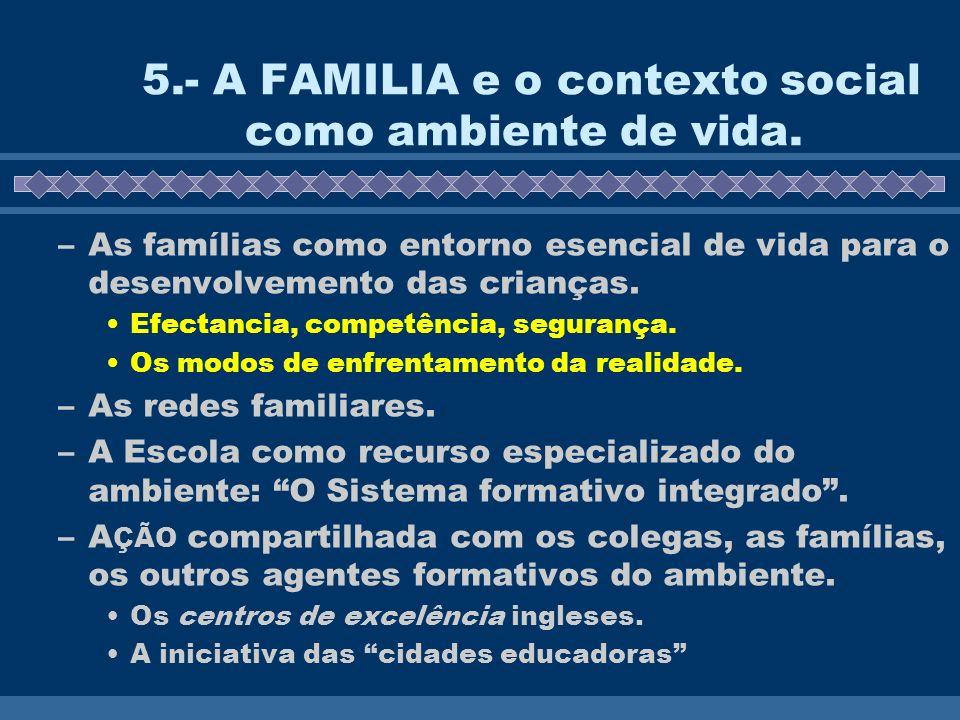 5.- A FAMILIA e o contexto social como ambiente de vida. –As famílias como entorno esencial de vida para o desenvolvemento das crianças. Efectancia, c