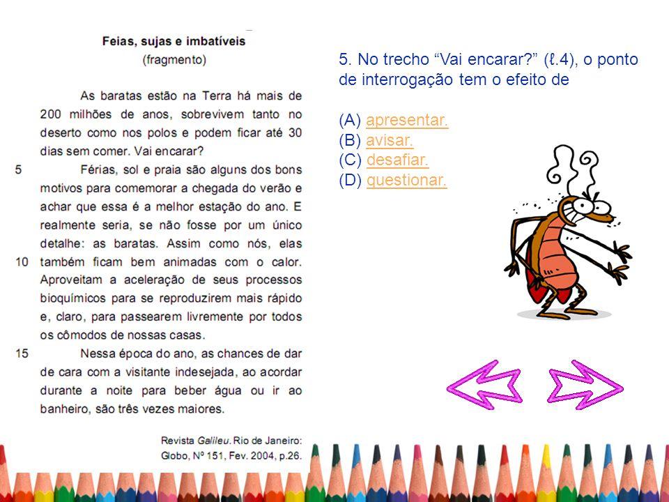 5. No trecho Vai encarar? (.4), o ponto de interrogação tem o efeito de (A) apresentar.apresentar. (B) avisar.avisar. (C) desafiar.desafiar. (D) quest