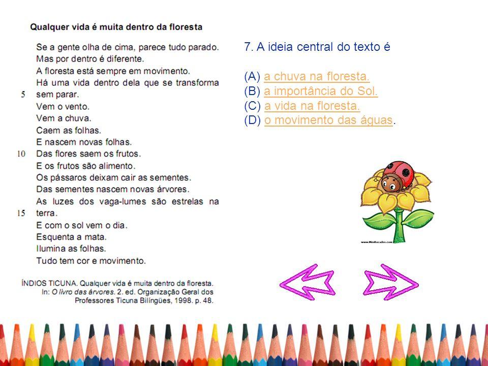 7. A ideia central do texto é (A) a chuva na floresta.a chuva na floresta. (B) a importância do Sol.a importância do Sol. (C) a vida na floresta.a vid