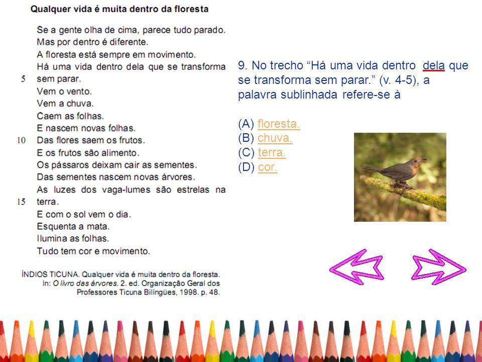 9. No trecho Há uma vida dentro dela que se transforma sem parar. (v. 4-5), a palavra sublinhada refere-se à (A) floresta.floresta. (B) chuva.chuva. (