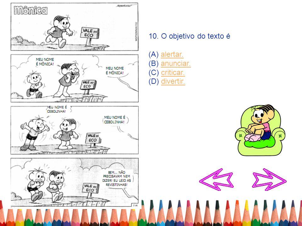 10. O objetivo do texto é (A) alertar.alertar. (B) anunciar.anunciar. (C) criticar.criticar. (D) divertir.divertir.