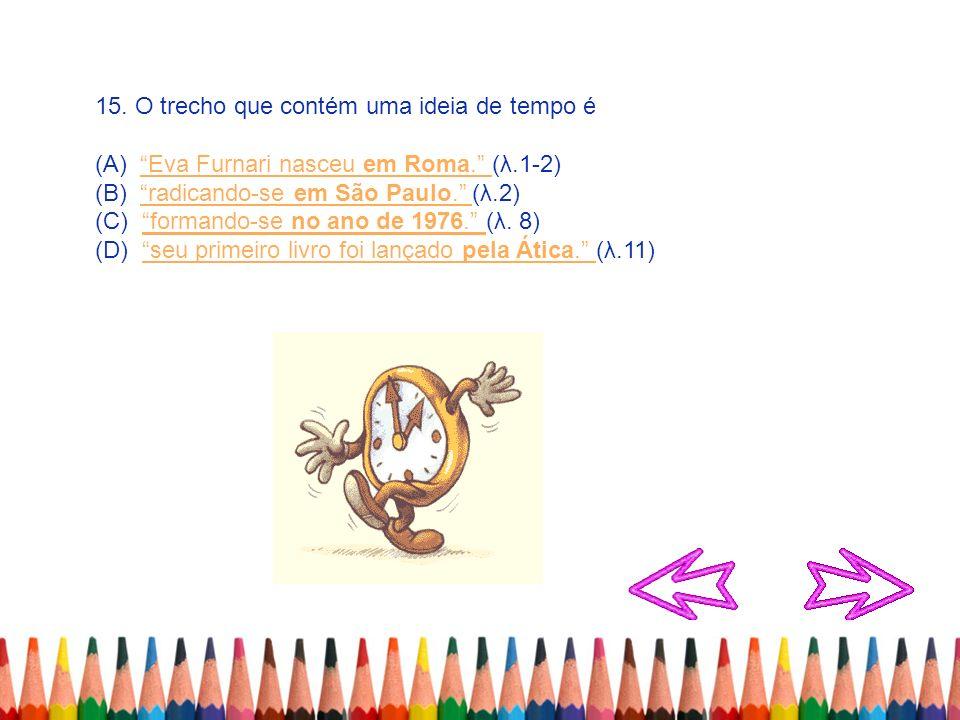 15. O trecho que contém uma ideia de tempo é (A) Eva Furnari nasceu em Roma. (λ.1-2)Eva Furnari nasceu em Roma. (B) radicando-se em São Paulo. (λ.2)ra