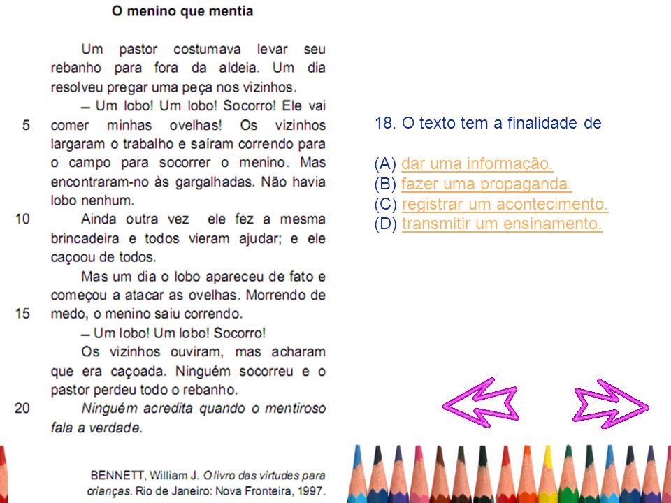 18. O texto tem a finalidade de (A) dar uma informação.dar uma informação. (B) fazer uma propaganda.fazer uma propaganda. (C) registrar um acontecimen