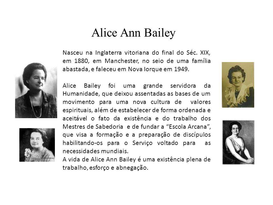 Alice Ann Bailey Nasceu na Inglaterra vitoriana do final do Séc. XIX, em 1880, em Manchester, no seio de uma família abastada, e faleceu em Nova Iorqu