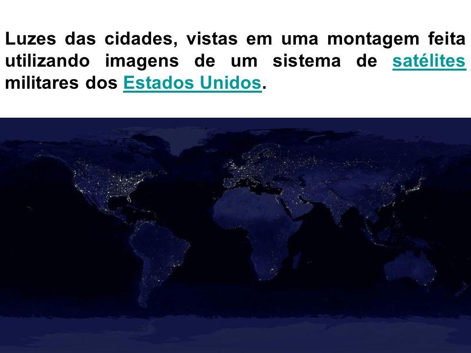 Luzes das cidades, vistas em uma montagem feita utilizando imagens de um sistema de satélites militares dos Estados Unidos.satélitesEstados Unidos