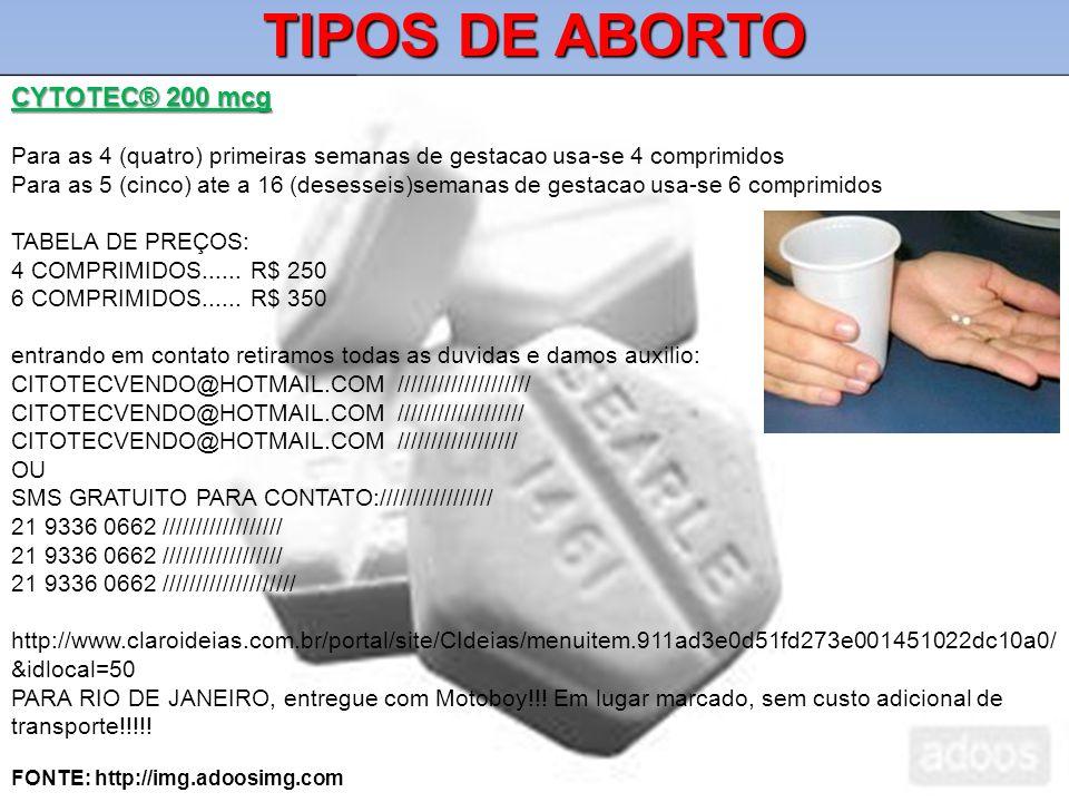 TIPOS DE ABORTO CYTOTEC® 200 mcg Para as 4 (quatro) primeiras semanas de gestacao usa-se 4 comprimidos Para as 5 (cinco) ate a 16 (desesseis)semanas de gestacao usa-se 6 comprimidos TABELA DE PREÇOS: 4 COMPRIMIDOS......