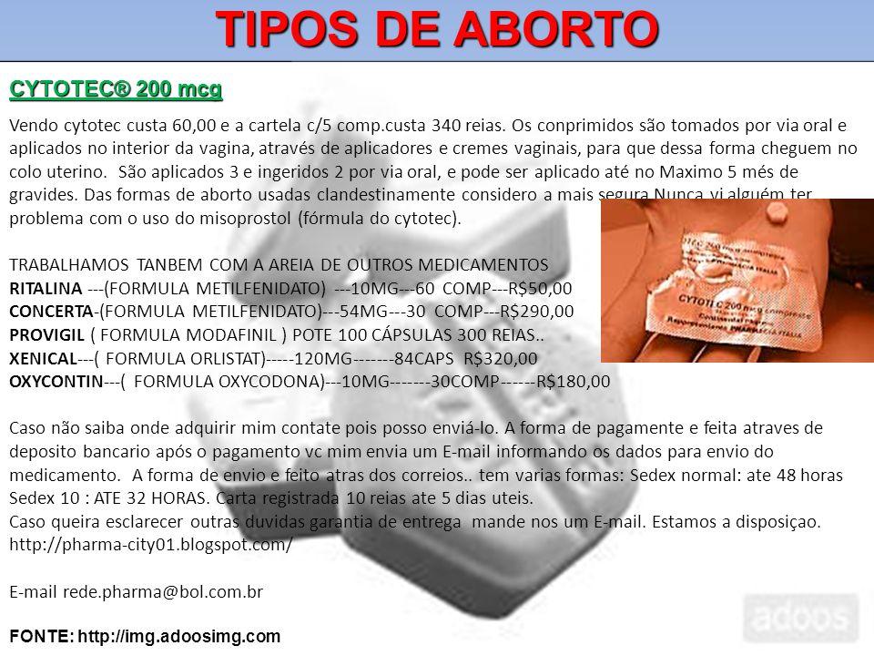 TIPOS DE ABORTO CYTOTEC® 200 mcg Vendo cytotec custa 60,00 e a cartela c/5 comp.custa 340 reias. Os conprimidos são tomados por via oral e aplicados n