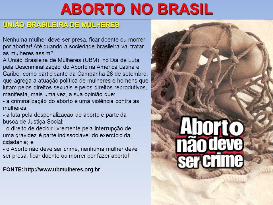 UNIÃO BRASILEIRA DE MULHERES Nenhuma mulher deve ser presa, ficar doente ou morrer por abortar! Até quando a sociedade brasileira vai tratar as mulher