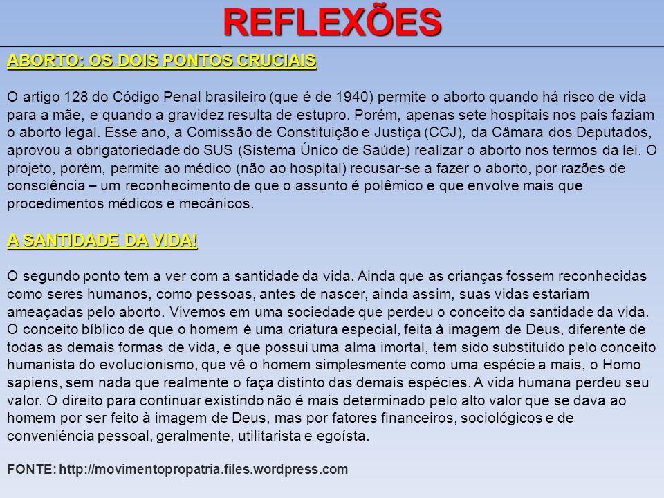 REFLEXÕES ABORTO: OS DOIS PONTOS CRUCIAIS O artigo 128 do Código Penal brasileiro (que é de 1940) permite o aborto quando há risco de vida para a mãe, e quando a gravidez resulta de estupro.