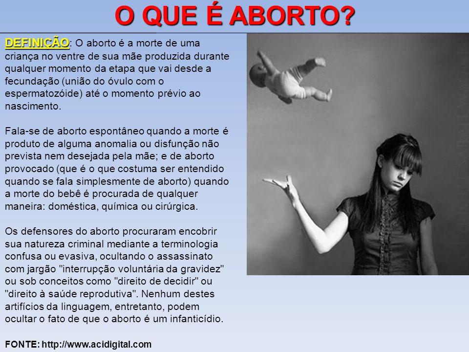 O QUE É ABORTO? DEFINIÇÃO DEFINIÇÃO : O aborto é a morte de uma criança no ventre de sua mãe produzida durante qualquer momento da etapa que vai desde