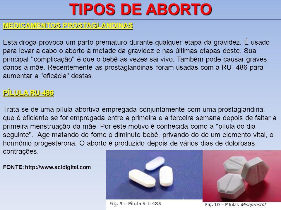 TIPOS DE ABORTO MEDICAMENTOS PROSTAGLANDINAS Esta droga provoca um parto prematuro durante qualquer etapa da gravidez. É usado para levar a cabo o abo