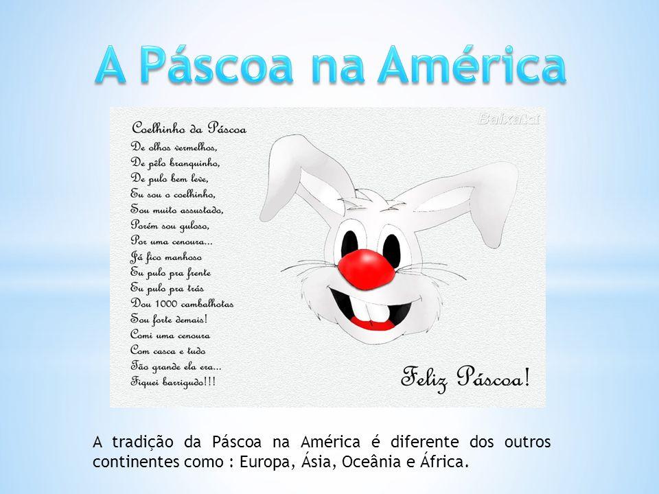 A tradição da Páscoa na América é diferente dos outros continentes como : Europa, Ásia, Oceânia e África.