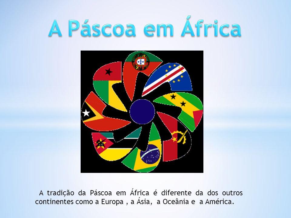 A tradição da Páscoa em África é diferente da dos outros continentes como a Europa, a Ásia, a Oceânia e a América.