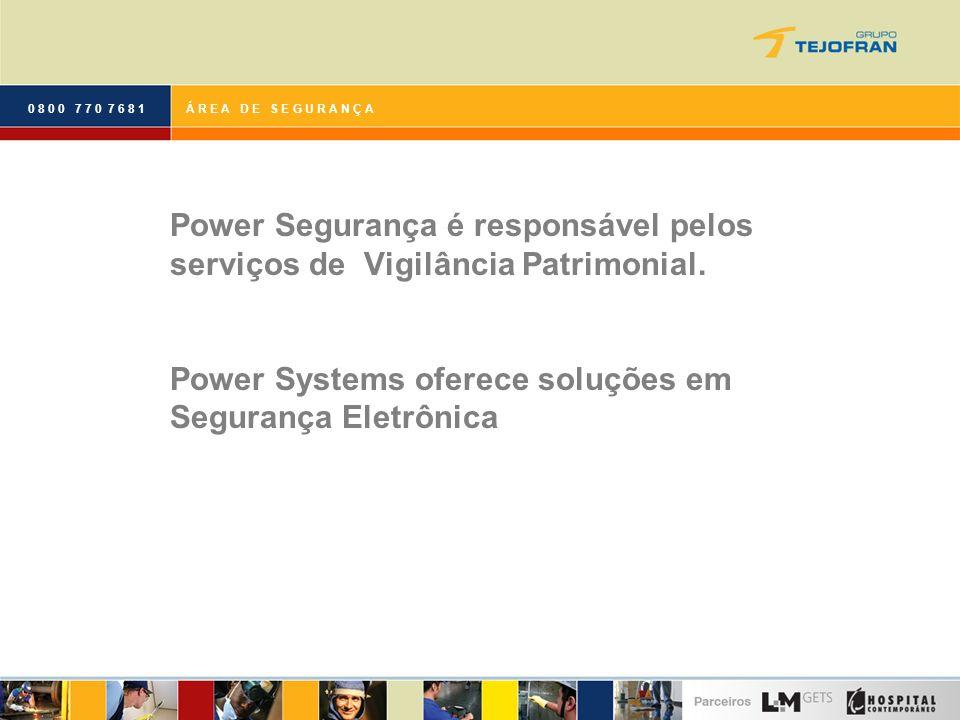 0 8 0 0 7 7 0 7 6 8 1Á R E A D E S E G U R A N Ç A Power Segurança é responsável pelos serviços de Vigilância Patrimonial.