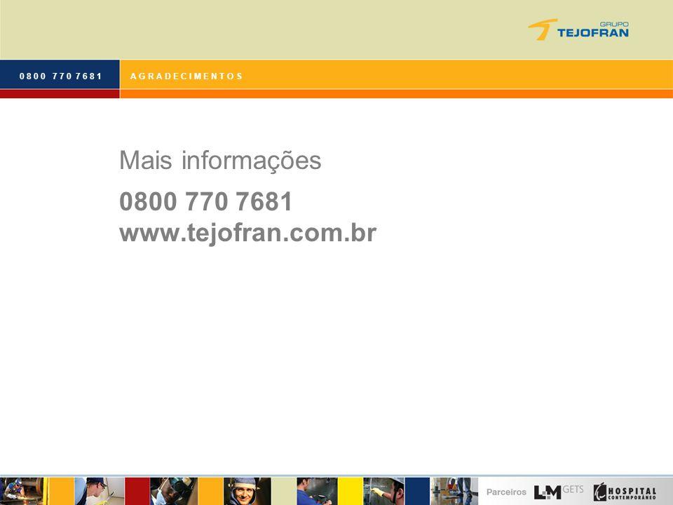 0 8 0 0 7 7 0 7 6 8 1A G R A D E C I M E N T O S Mais informações 0800 770 7681 www.tejofran.com.br