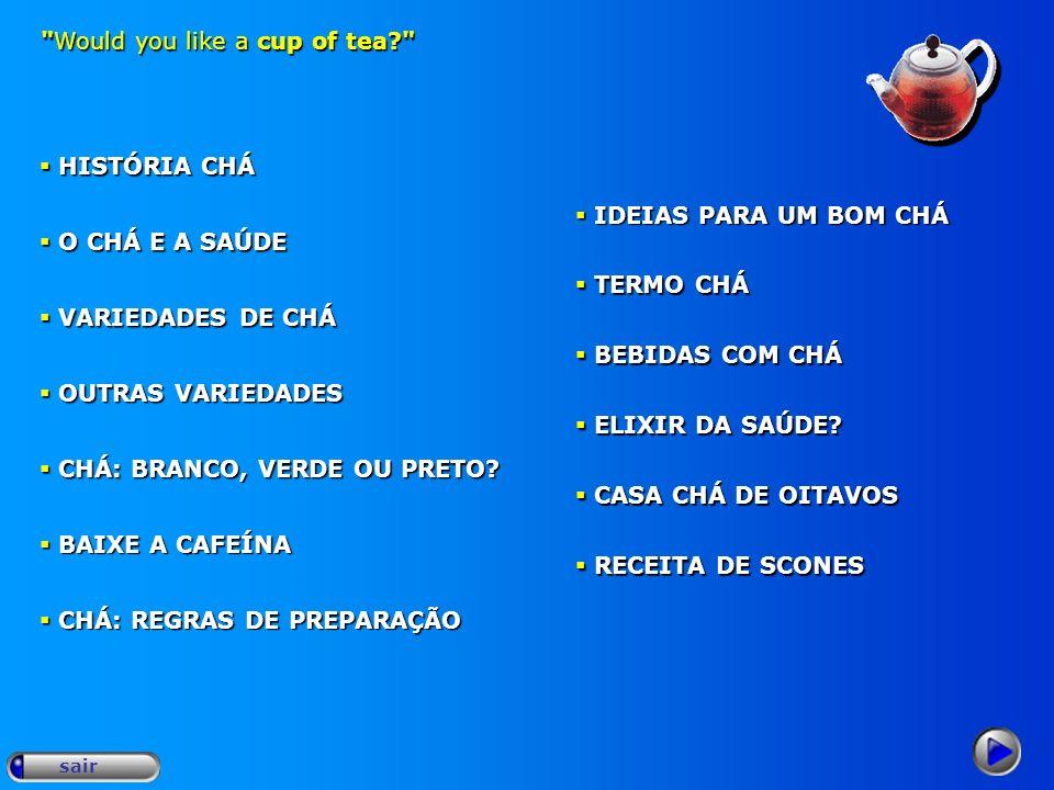 Would you like a cup of tea? sair CHÁ, UMA HISTÓRIA MILENAR O chá é uma das bebidas mais generalizadas do mundo.