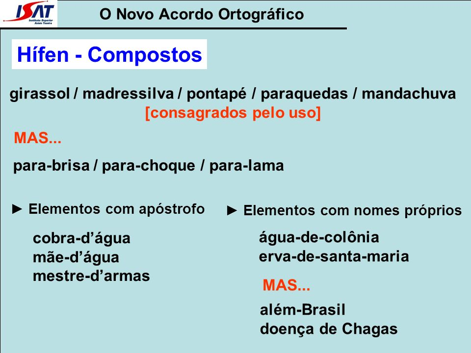O Novo Acordo Ortográfico girassol / madressilva / pontapé / paraquedas / mandachuva [consagrados pelo uso] MAS... para-brisa / para-choque / para-lam