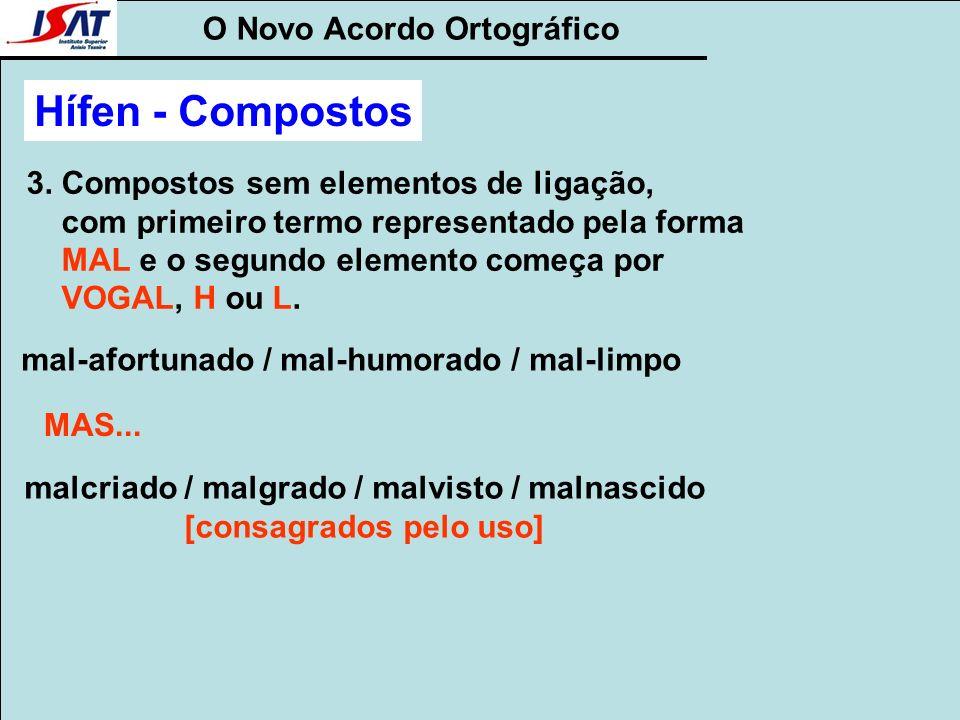 O Novo Acordo Ortográfico 3. Compostos sem elementos de ligação, com primeiro termo representado pela forma MAL e o segundo elemento começa por VOGAL,