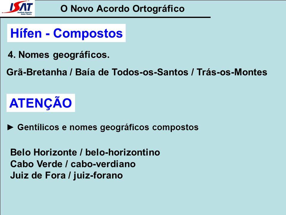 O Novo Acordo Ortográfico 4. Nomes geográficos. Grã-Bretanha / Baía de Todos-os-Santos / Trás-os-Montes ATENÇÃO Belo Horizonte / belo-horizontino Cabo